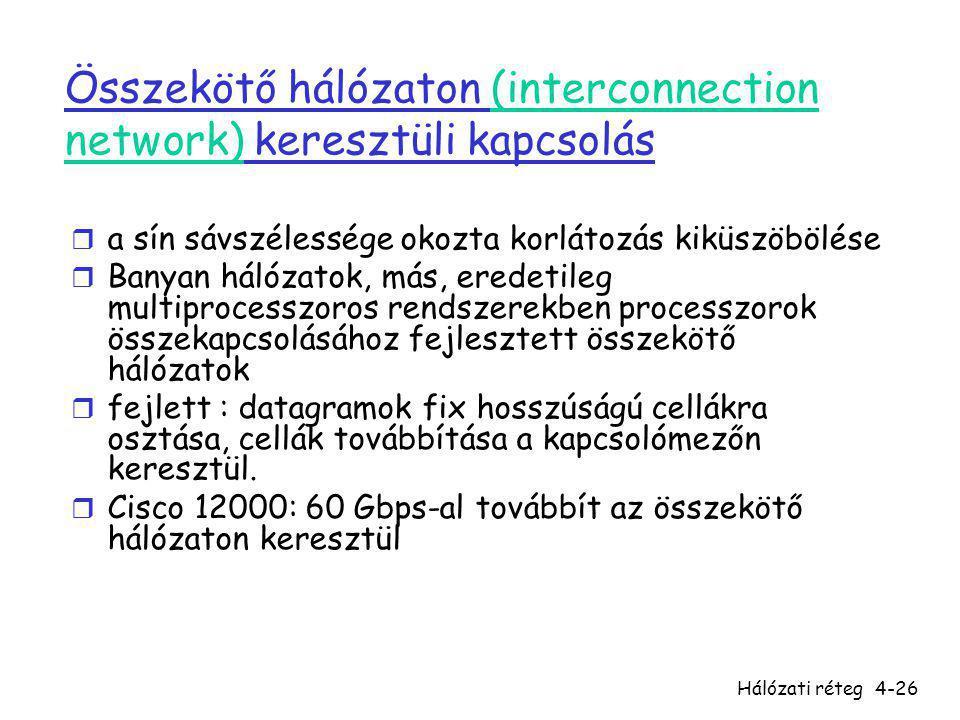 Hálózati réteg4-26 Összekötő hálózaton (interconnection network) keresztüli kapcsolás r a sín sávszélessége okozta korlátozás kiküszöbölése r Banyan h
