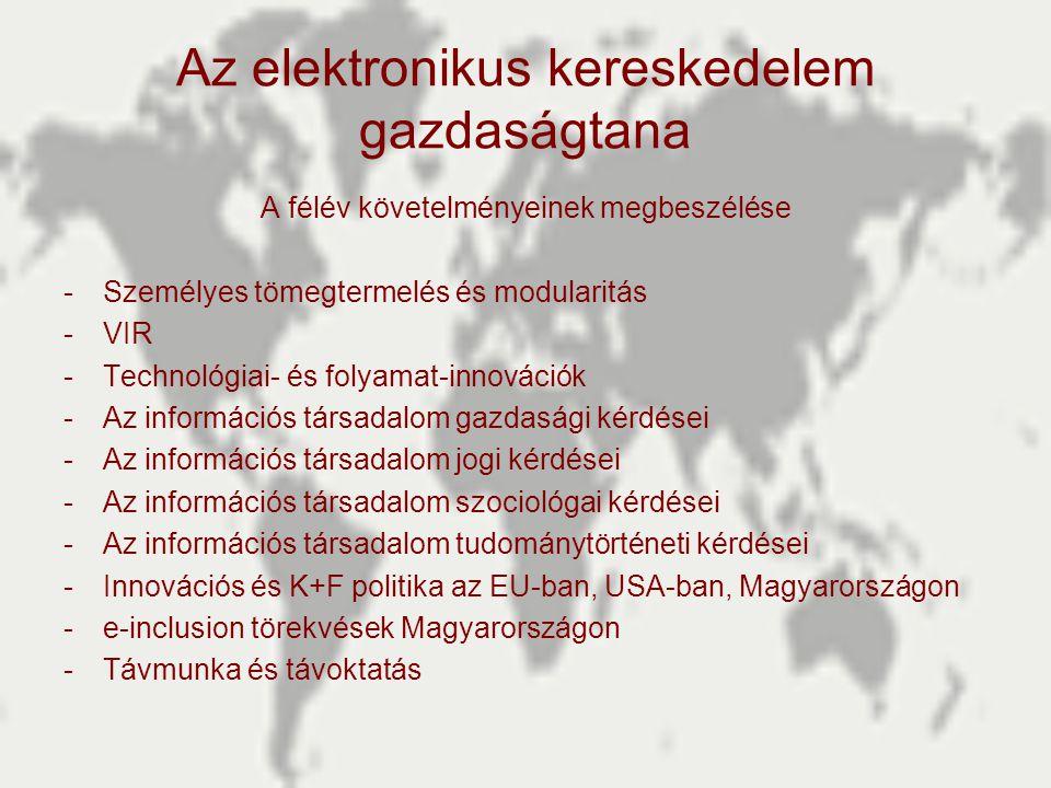 Az elektronikus kereskedelem gazdaságtana A félév követelményeinek megbeszélése -Személyes tömegtermelés és modularitás -VIR -Technológiai- és folyama