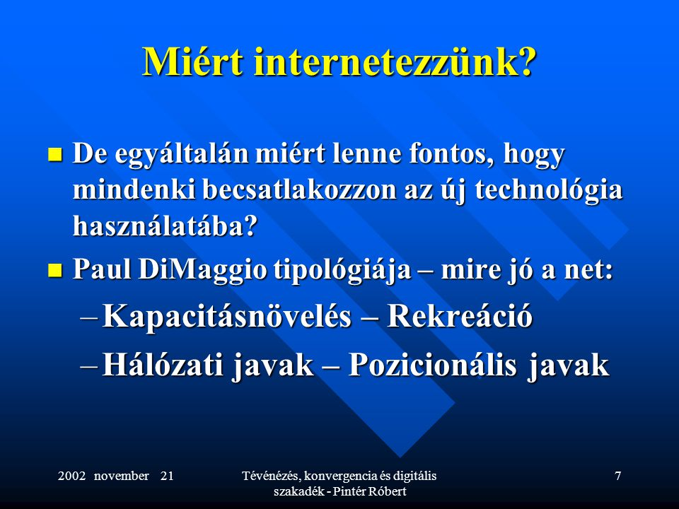 2002 november 21Tévénézés, konvergencia és digitális szakadék - Pintér Róbert 7 Miért internetezzünk.