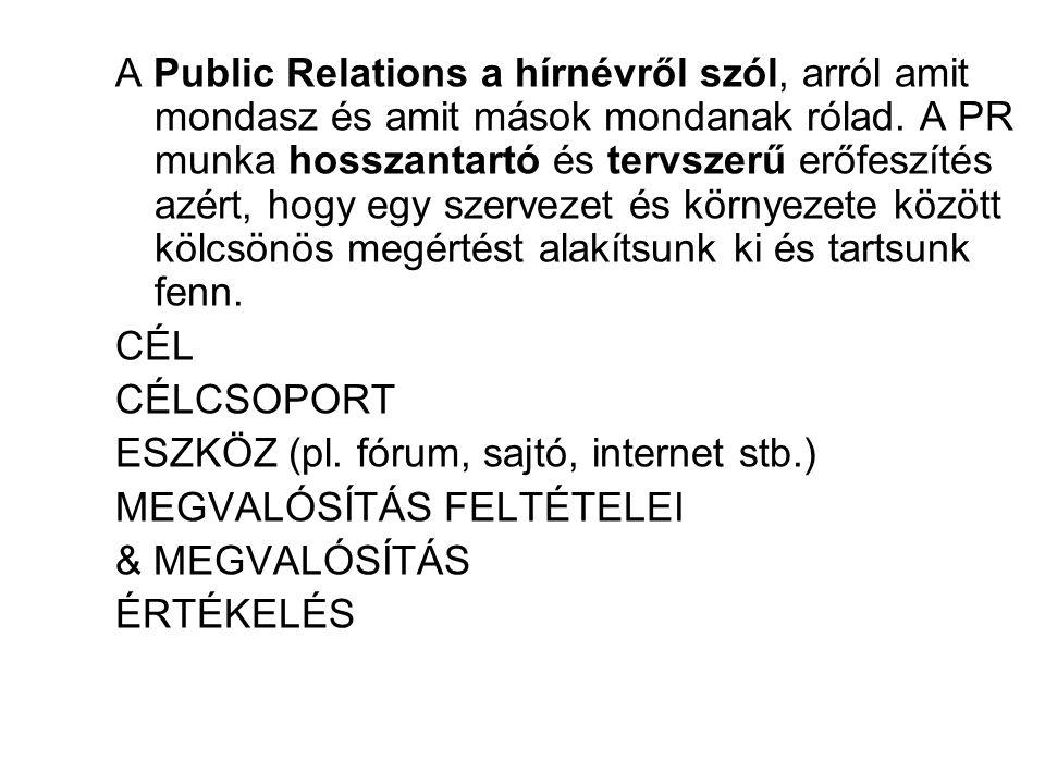 A Public Relations a hírnévről szól, arról amit mondasz és amit mások mondanak rólad. A PR munka hosszantartó és tervszerű erőfeszítés azért, hogy egy