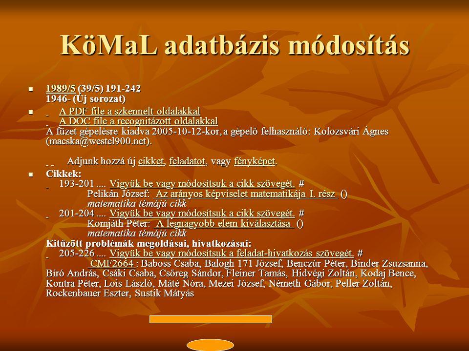KöMaL adatbázis módosítás  1989/5 (39/5) 191-242 1946- (Új sorozat) 1989/5  A PDF file a szkennelt oldalakkal A DOC file a recognitázott oldalakkal