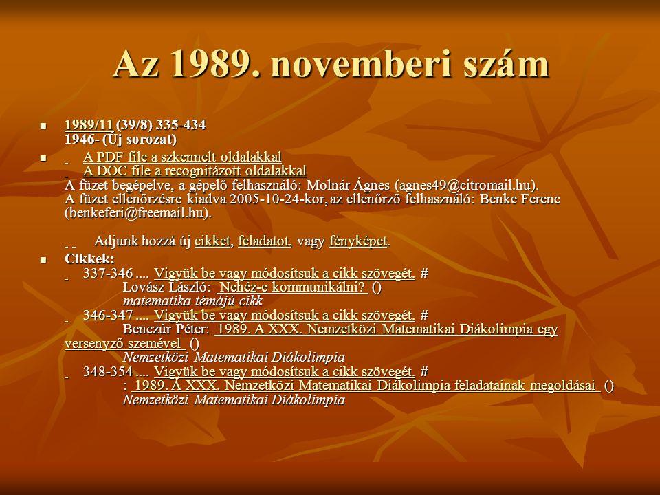 Az 1989. novemberi szám  1989/11 (39/8) 335-434 1946- (Új sorozat) 1989/11  A PDF file a szkennelt oldalakkal A DOC file a recognitázott oldalakkal