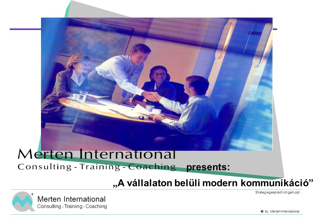 " by Merten International Strategiegespräch Ungarn.ppt ® Merten International Consulting - Training - Coaching ""A vállalaton belüli modern kommuniká"
