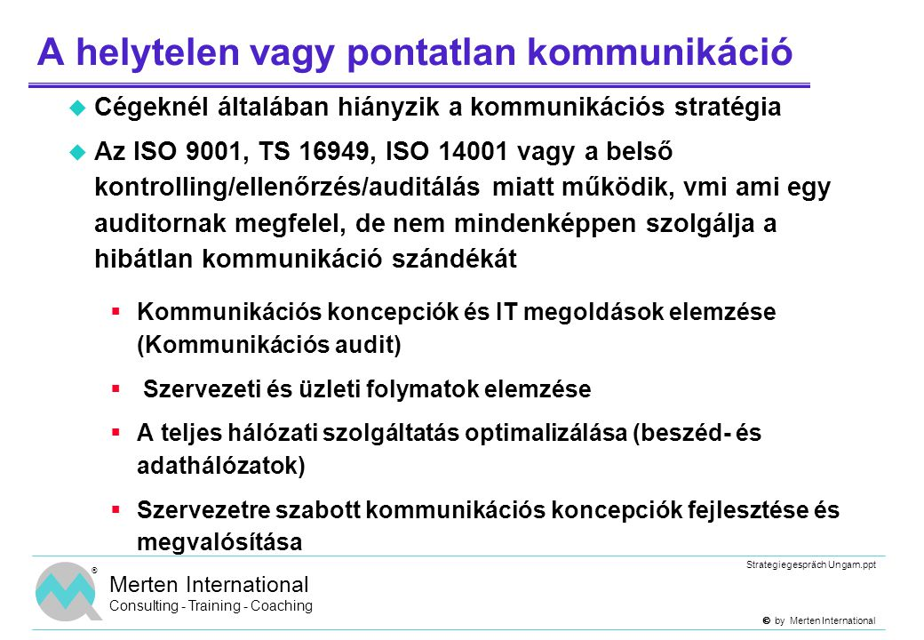  by Merten International Strategiegespräch Ungarn.ppt ® Merten International Consulting - Training - Coaching A helytelen vagy pontatlan kommunikác