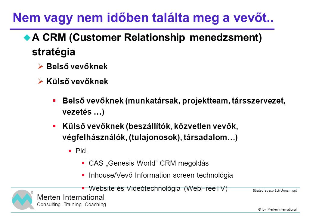  by Merten International Strategiegespräch Ungarn.ppt ® Merten International Consulting - Training - Coaching Nem vagy nem időben találta meg a vev