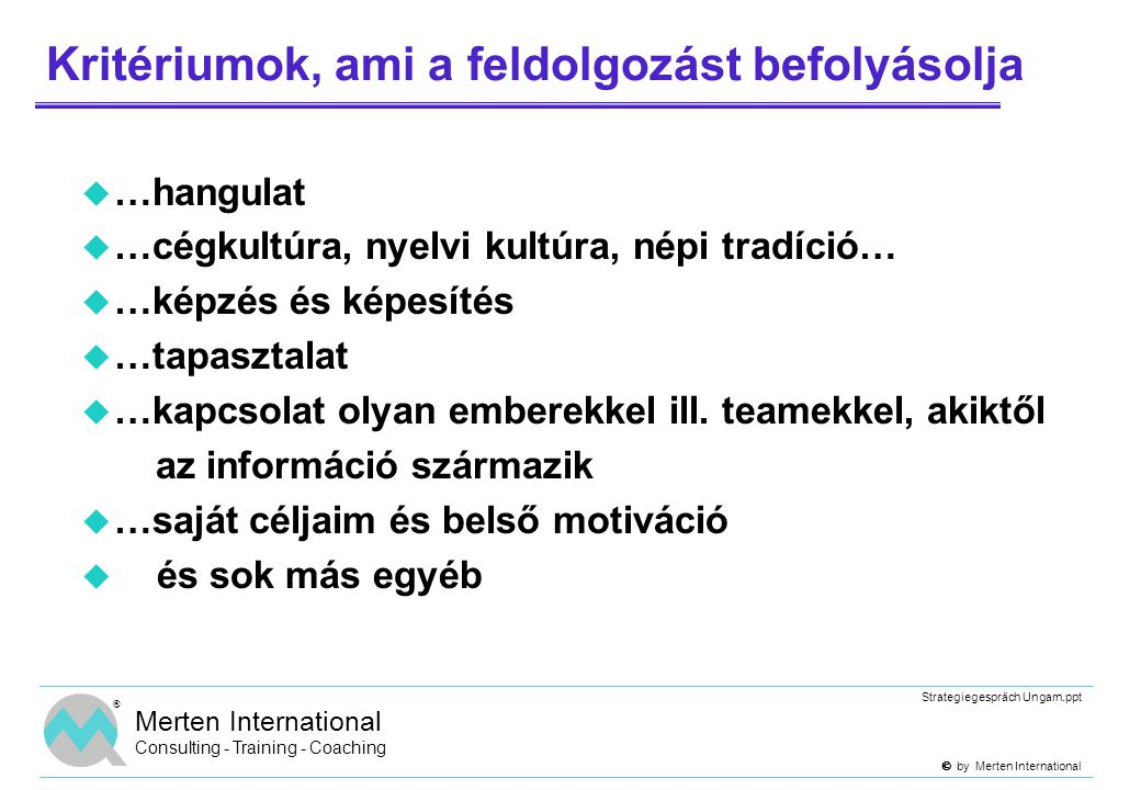  by Merten International Strategiegespräch Ungarn.ppt ® Merten International Consulting - Training - Coaching  Köszönöm a figyelmet.