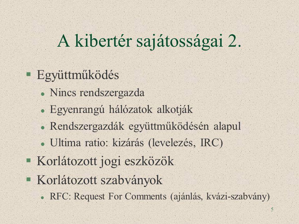 5 A kibertér sajátosságai 2. §Együttműködés l Nincs rendszergazda l Egyenrangú hálózatok alkotják l Rendszergazdák együttműködésén alapul l Ultima rat