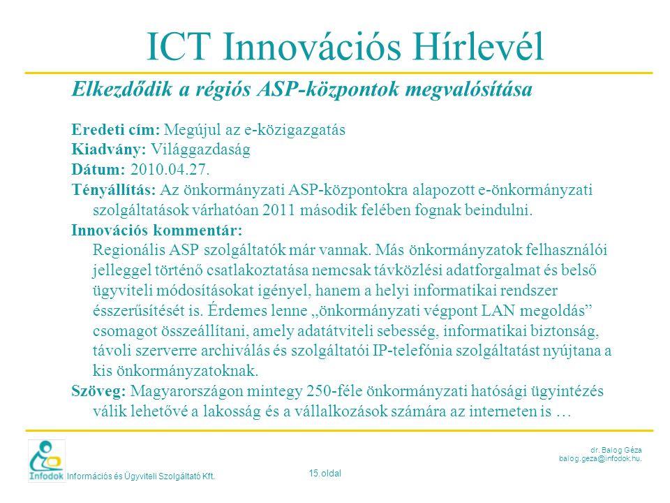 Információs és Ügyviteli Szolgáltató Kft. 15.oldal dr. Balog Géza balog.geza@infodok.hu. ICT Innovációs Hírlevél Elkezdődik a régiós ASP-központok meg