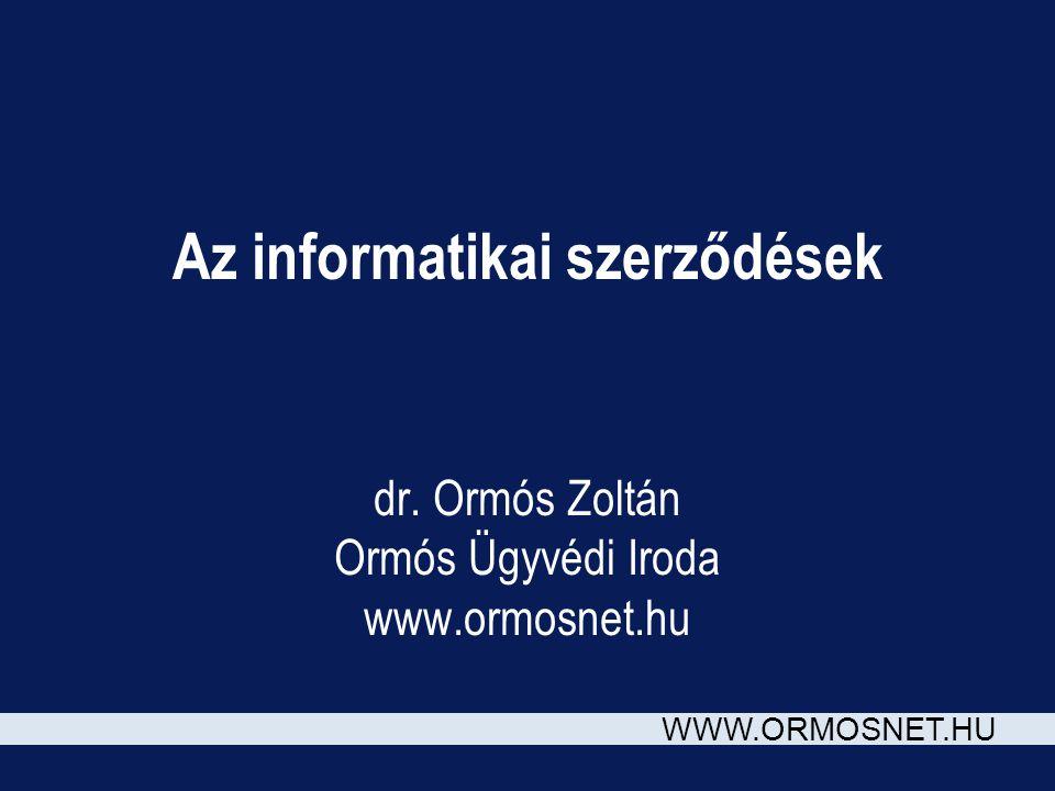 WWW.ORMOSNET.HU Az informatikai szerződések dr. Ormós Zoltán Ormós Ügyvédi Iroda www.ormosnet.hu