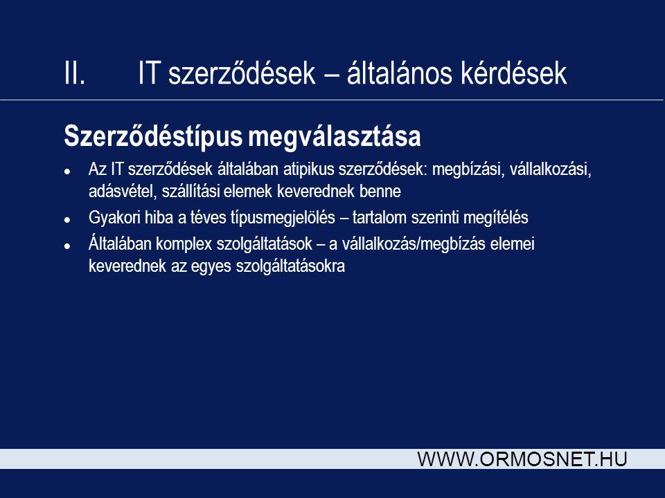 WWW.ORMOSNET.HU Szerződéstípus megválasztása l Az IT szerződések általában atipikus szerződések: megbízási, vállalkozási, adásvétel, szállítási elemek