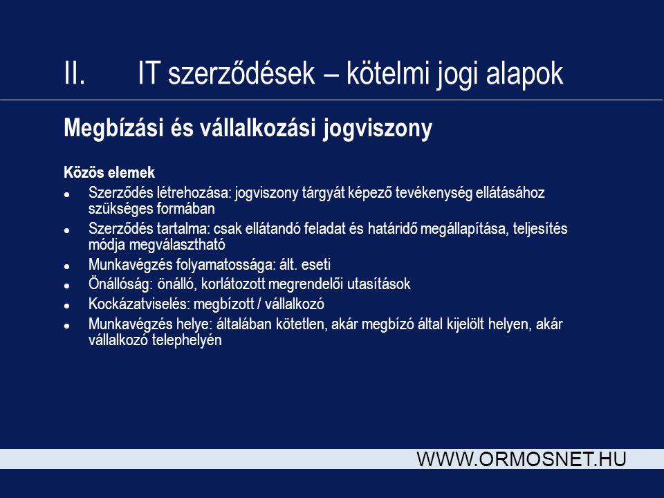 WWW.ORMOSNET.HU Megbízási és vállalkozási jogviszony Közös elemek l Szerződés létrehozása: jogviszony tárgyát képező tevékenység ellátásához szükséges