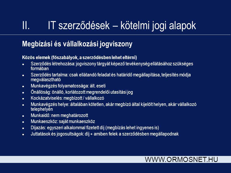 WWW.ORMOSNET.HU Megbízási és vállalkozási jogviszony Közös elemek (főszabályok, a szerződésben lehet eltérni) l Szerződés létrehozása: jogviszony tárg