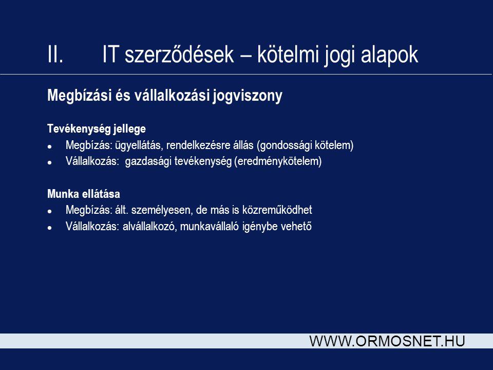 WWW.ORMOSNET.HU Megbízási és vállalkozási jogviszony Tevékenység jellege l Megbízás: ügyellátás, rendelkezésre állás (gondossági kötelem) l Vállalkozá