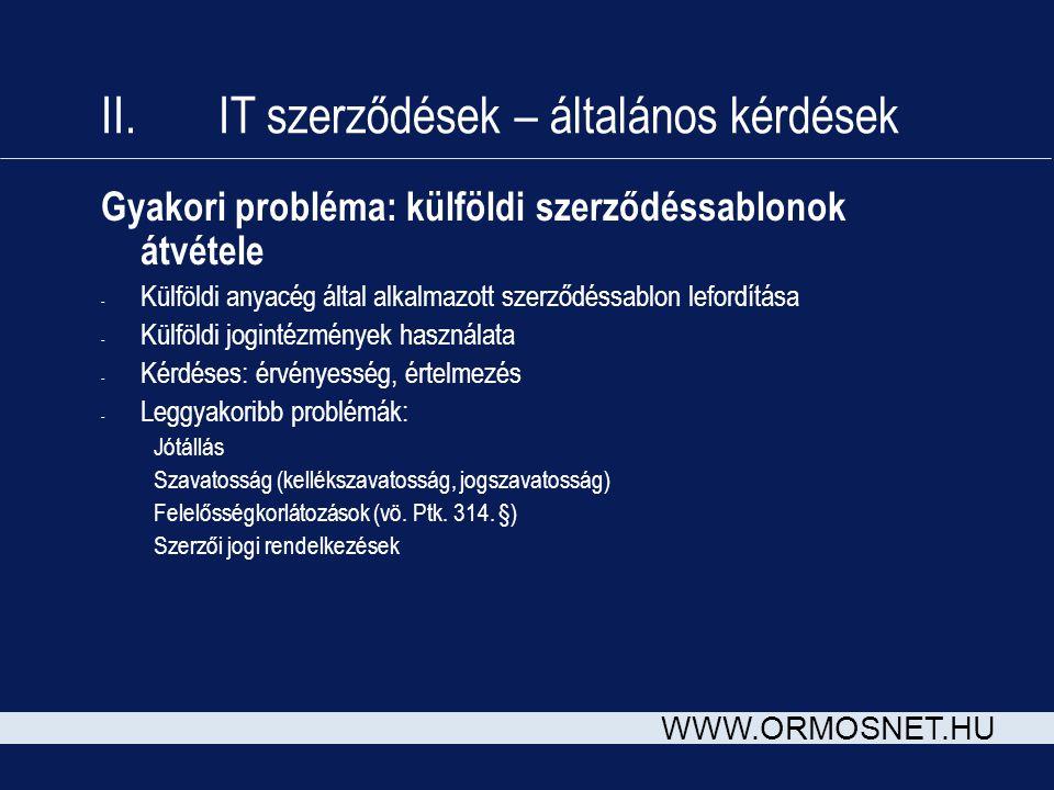 WWW.ORMOSNET.HU II. IT szerződések – általános kérdések Gyakori probléma: külföldi szerződéssablonok átvétele - Külföldi anyacég által alkalmazott sze