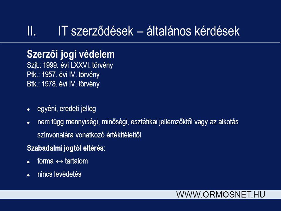 WWW.ORMOSNET.HU II. IT szerződések – általános kérdések Szerzői jogi védelem Szjt.: 1999. évi LXXVI. törvény Ptk.: 1957. évi IV. törvény Btk.: 1978. é