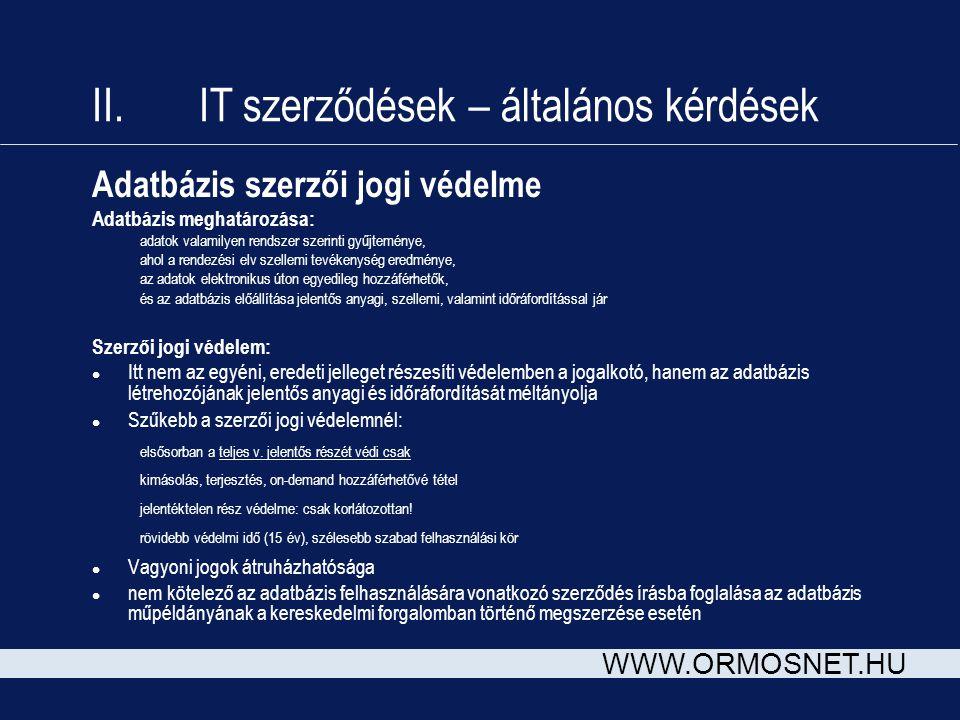 WWW.ORMOSNET.HU II. IT szerződések – általános kérdések Adatbázis szerzői jogi védelme Adatbázis meghatározása: adatok valamilyen rendszer szerinti gy