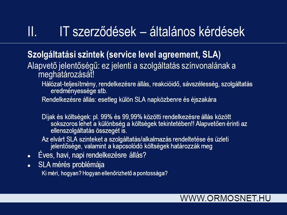 WWW.ORMOSNET.HU II. IT szerződések – általános kérdések Szolgáltatási szintek (service level agreement, SLA) Alapvető jelentőségű: ez jelenti a szolgá