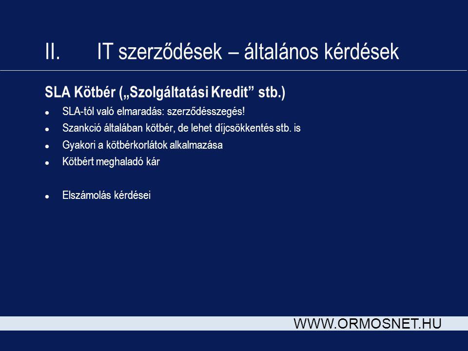 """WWW.ORMOSNET.HU II. IT szerződések – általános kérdések SLA Kötbér (""""Szolgáltatási Kredit"""" stb.) l SLA-tól való elmaradás: szerződésszegés! l Szankció"""