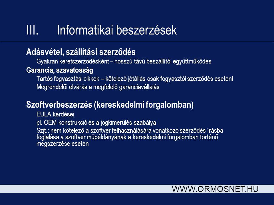 WWW.ORMOSNET.HU III. Informatikai beszerzések Adásvétel, szállítási szerződés Gyakran keretszerződésként – hosszú távú beszállítói együttműködés Garan