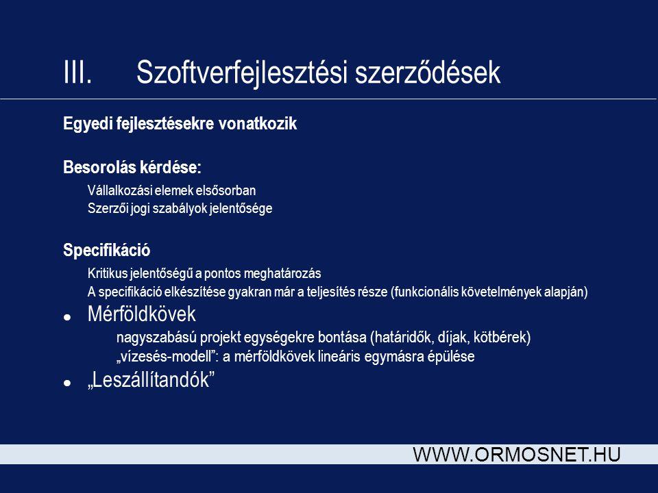 WWW.ORMOSNET.HU III. Szoftverfejlesztési szerződések Egyedi fejlesztésekre vonatkozik Besorolás kérdése: Vállalkozási elemek elsősorban Szerzői jogi s