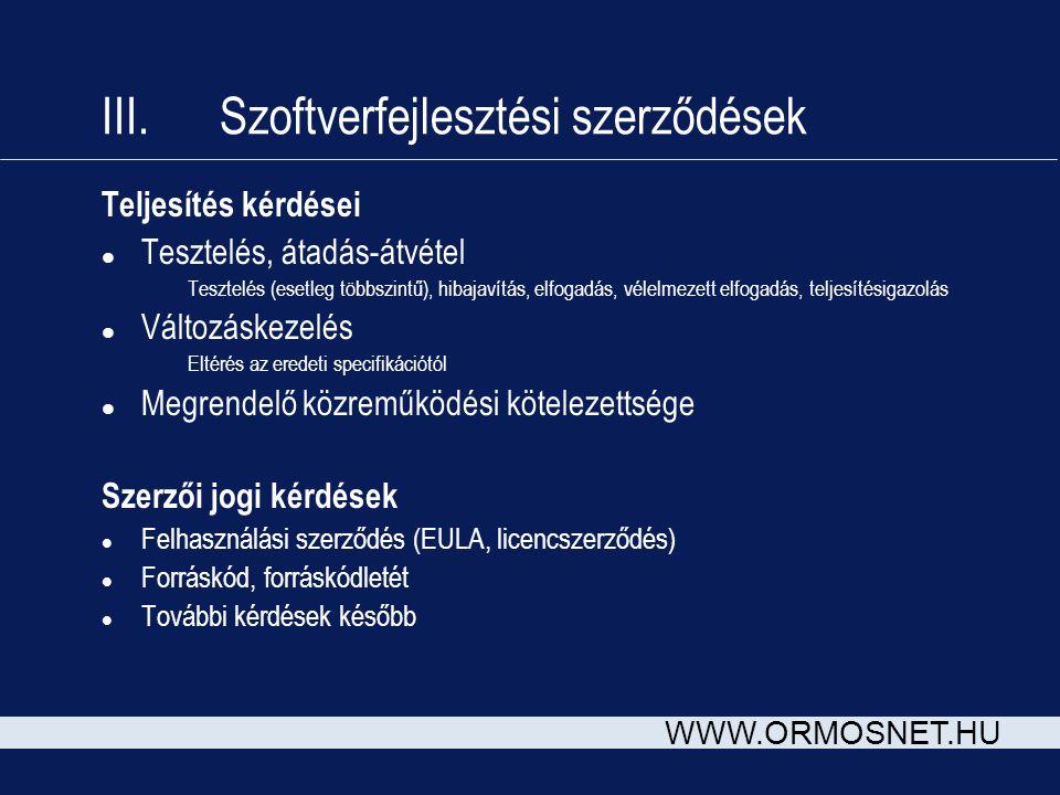 WWW.ORMOSNET.HU III. Szoftverfejlesztési szerződések Teljesítés kérdései l Tesztelés, átadás-átvétel Tesztelés (esetleg többszintű), hibajavítás, elfo