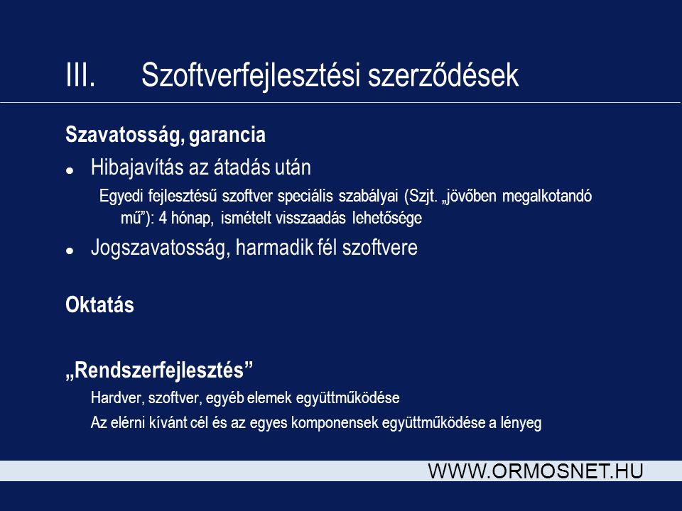 WWW.ORMOSNET.HU III. Szoftverfejlesztési szerződések Szavatosság, garancia l Hibajavítás az átadás után Egyedi fejlesztésű szoftver speciális szabálya