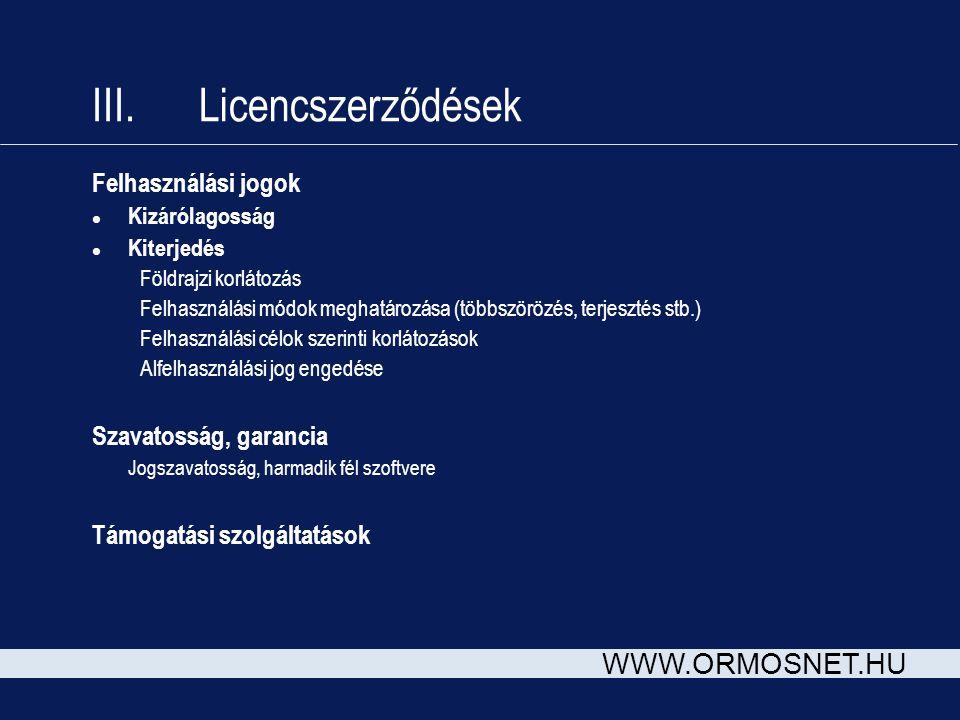 WWW.ORMOSNET.HU III. Licencszerződések Felhasználási jogok l Kizárólagosság l Kiterjedés Földrajzi korlátozás Felhasználási módok meghatározása (többs