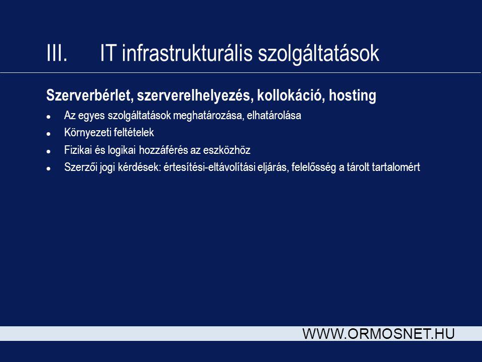 WWW.ORMOSNET.HU III. IT infrastrukturális szolgáltatások Szerverbérlet, szerverelhelyezés, kollokáció, hosting l Az egyes szolgáltatások meghatározása