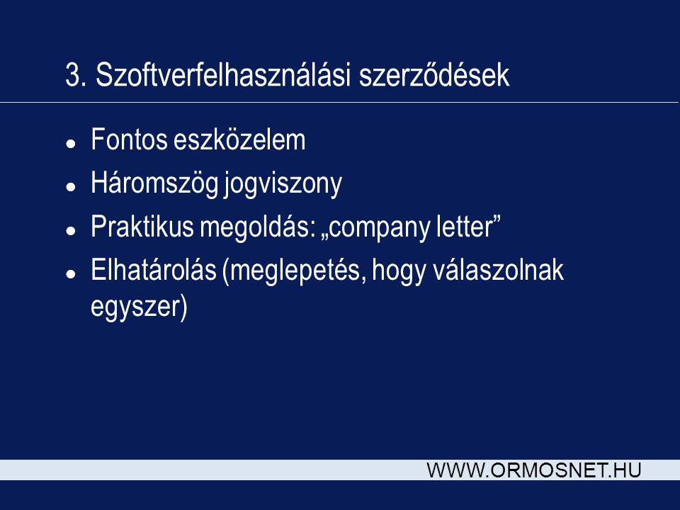 """WWW.ORMOSNET.HU 3. Szoftverfelhasználási szerződések l Fontos eszközelem l Háromszög jogviszony l Praktikus megoldás: """"company letter"""" l Elhatárolás ("""