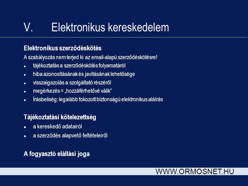 WWW.ORMOSNET.HU V. Elektronikus kereskedelem Elektronikus szerződéskötés A szabályozás nem terjed ki az email-alapú szerződéskötésre! l tájékoztatás a