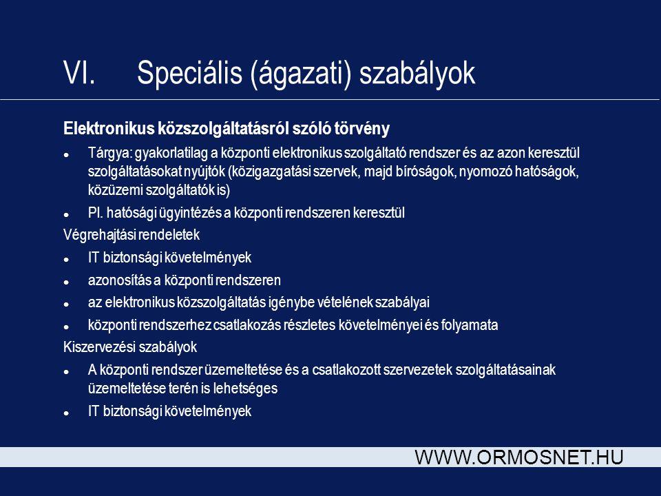 WWW.ORMOSNET.HU VI. Speciális (ágazati) szabályok Elektronikus közszolgáltatásról szóló törvény l Tárgya: gyakorlatilag a központi elektronikus szolgá