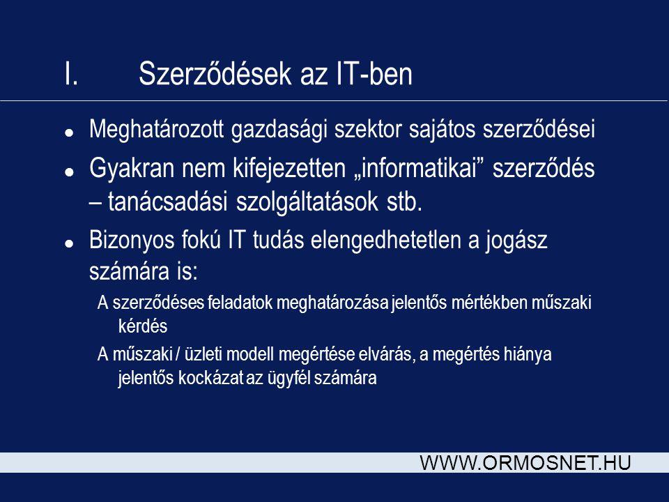 """WWW.ORMOSNET.HU I. Szerződések az IT-ben l Meghatározott gazdasági szektor sajátos szerződései l Gyakran nem kifejezetten """"informatikai"""" szerződés – t"""