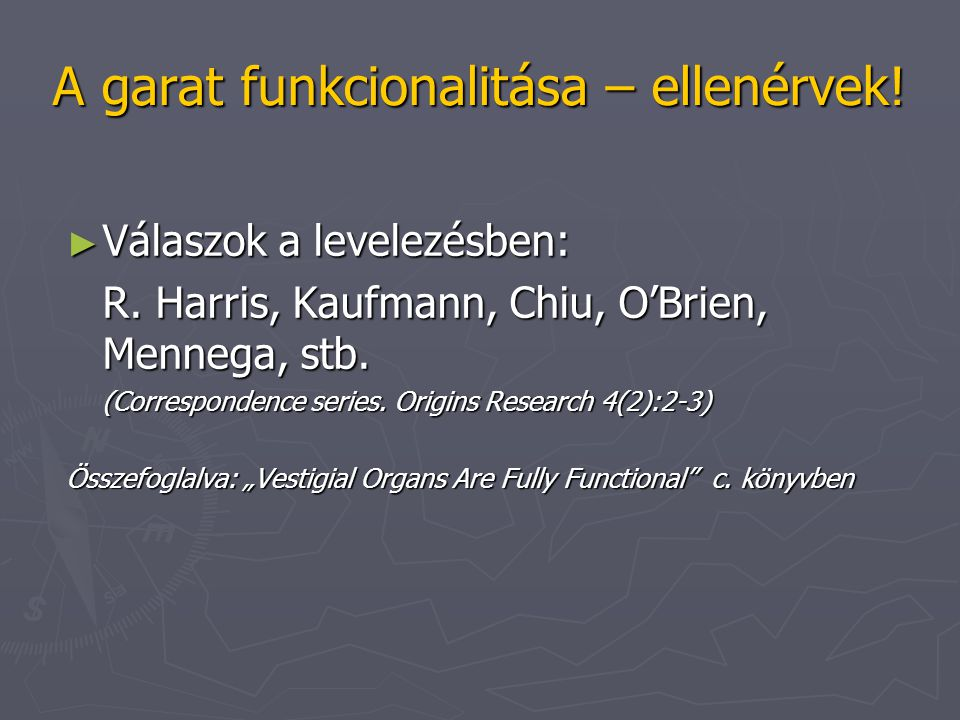 A garat funkcionalitása – ellenérvek! ► Válaszok a levelezésben: R. Harris, Kaufmann, Chiu, O'Brien, Mennega, stb. (Correspondence series. Origins Res