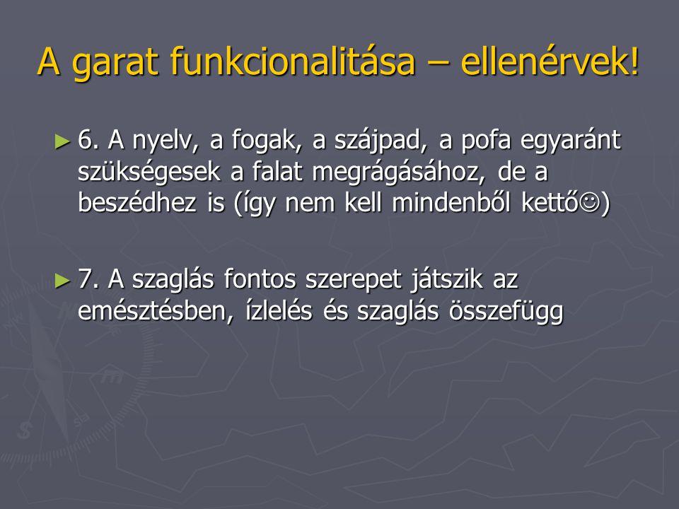 A garat funkcionalitása – ellenérvek! ► 6. A nyelv, a fogak, a szájpad, a pofa egyaránt szükségesek a falat megrágásához, de a beszédhez is (így nem k