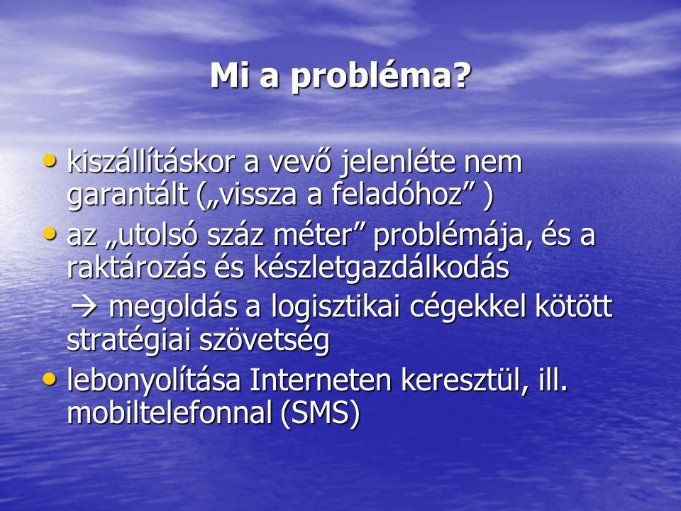 """Mi a probléma? • kiszállításkor a vevő jelenléte nem garantált (""""vissza a feladóhoz"""" ) • az """"utolsó száz méter"""" problémája, és a raktározás és készlet"""