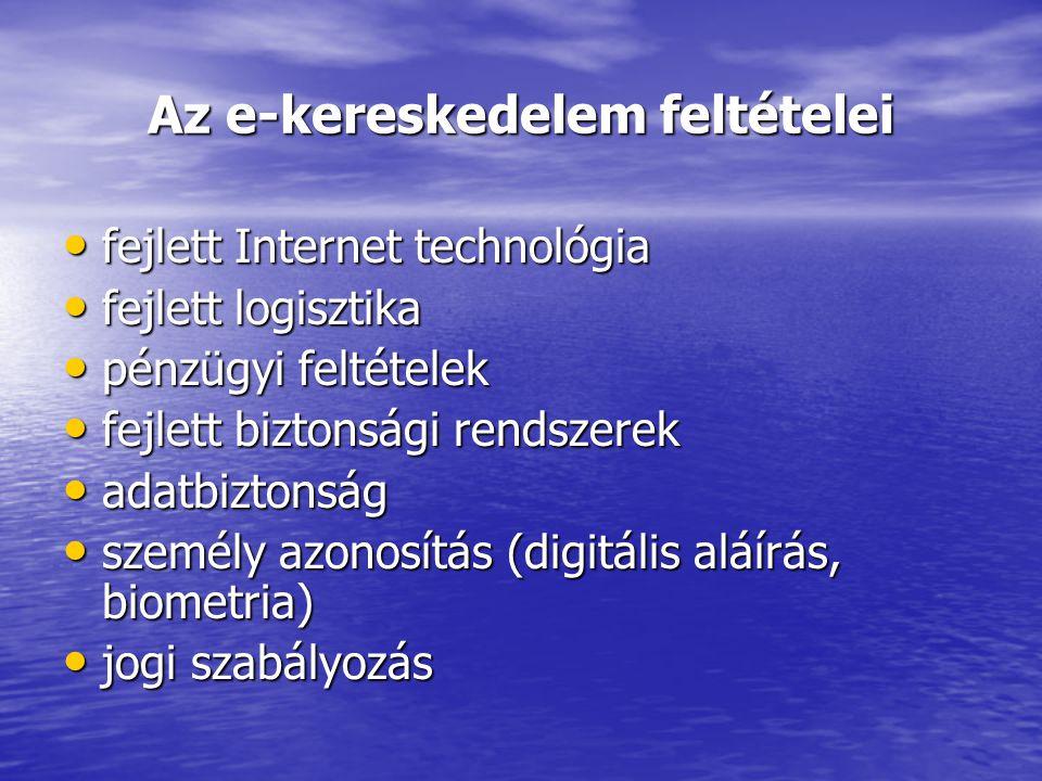 Az e-kereskedelem feltételei • fejlett Internet technológia • fejlett logisztika • pénzügyi feltételek • fejlett biztonsági rendszerek • adatbiztonság