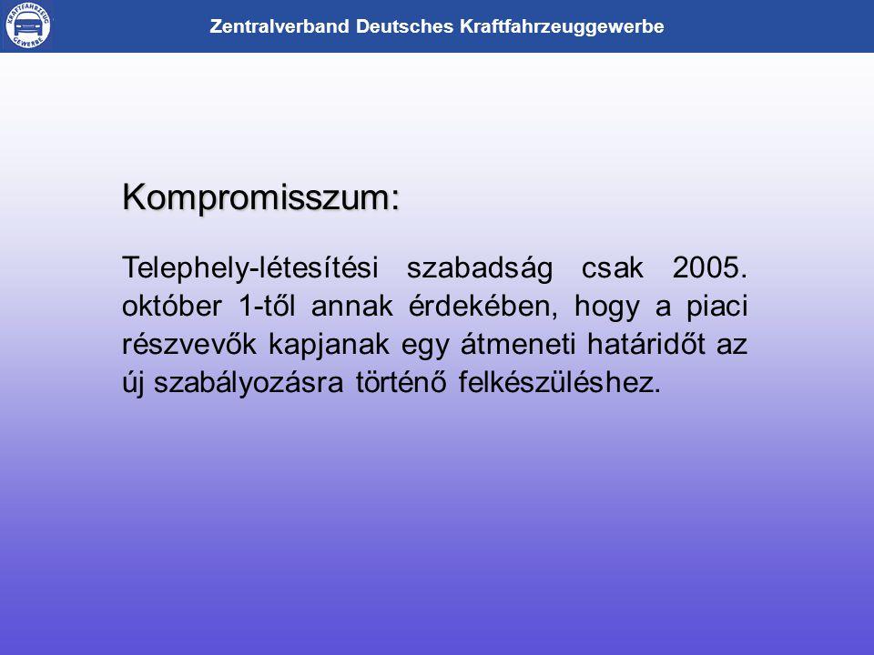 Zentralverband Deutsches Kraftfahrzeuggewerbe Kompromisszum: Telephely-létesítési szabadság csak 2005.