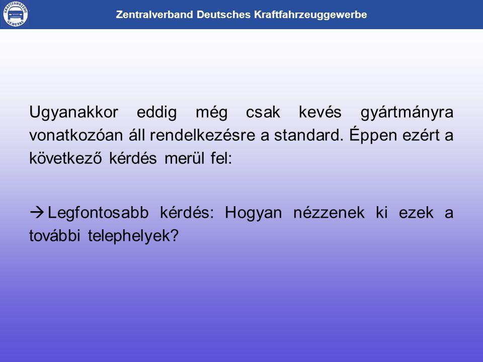 Zentralverband Deutsches Kraftfahrzeuggewerbe Ugyanakkor eddig még csak kevés gyártmányra vonatkozóan áll rendelkezésre a standard.