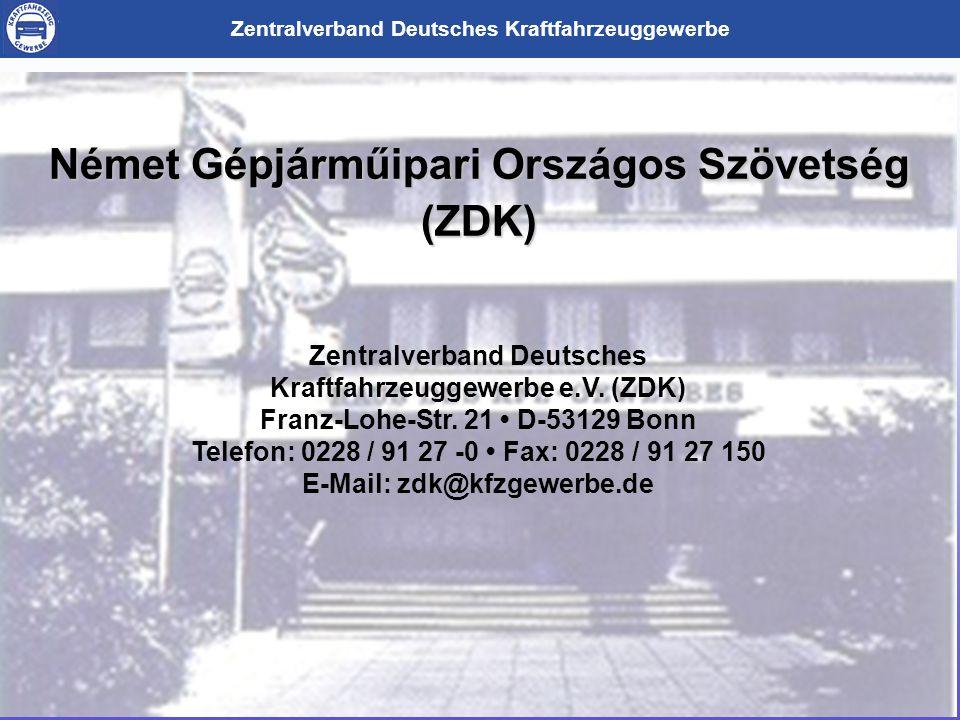 Zentralverband Deutsches Kraftfahrzeuggewerbe Német Gépjárműipari Országos Szövetség (ZDK) Zentralverband Deutsches Kraftfahrzeuggewerbe e.V.