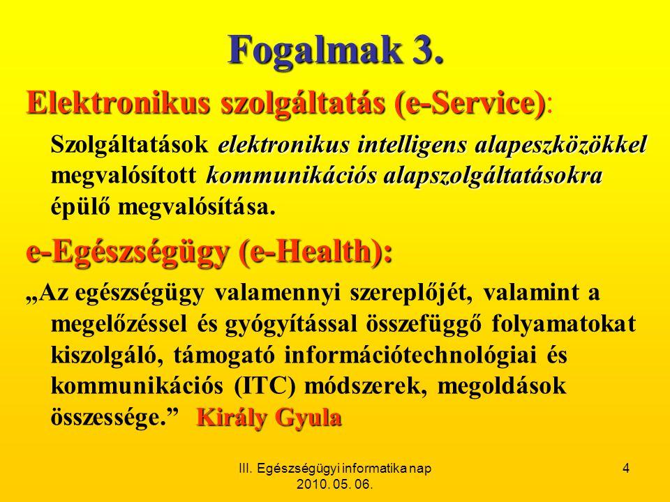 III. Egészségügyi informatika nap 2010. 05. 06. 4 Fogalmak 3. Elektronikus szolgáltatás (e-Service) Elektronikus szolgáltatás (e-Service): elektroniku