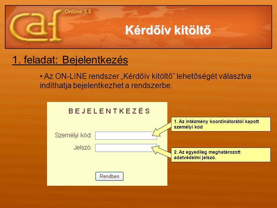 """1. feladat: Bejelentkezés • Az ON-LINE rendszer """"Kérdőív kitöltő"""" lehetőségét választva indíthatja bejelentkezhet a rendszerbe. 1. Az intézmény koordi"""