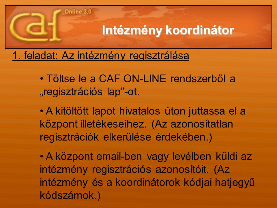 """1. feladat: Az intézmény regisztrálása • Töltse le a CAF ON-LINE rendszerből a """"regisztrációs lap""""-ot. • A kitöltött lapot hivatalos úton juttassa el"""