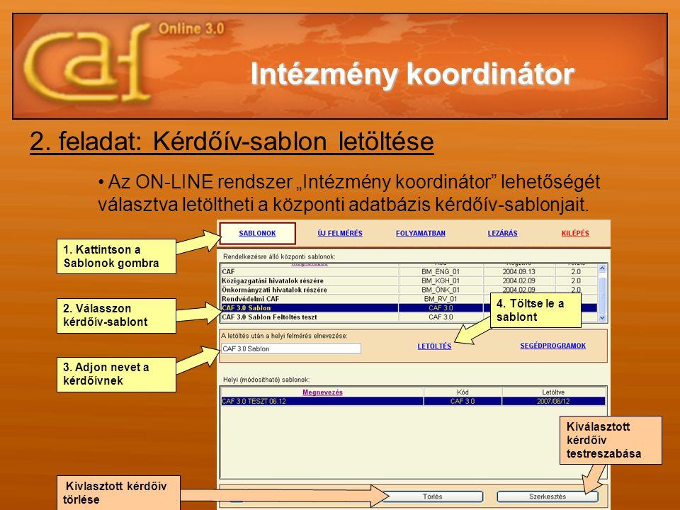 """2. feladat: Kérdőív-sablon letöltése • Az ON-LINE rendszer """"Intézmény koordinátor"""" lehetőségét választva letöltheti a központi adatbázis kérdőív-sablo"""