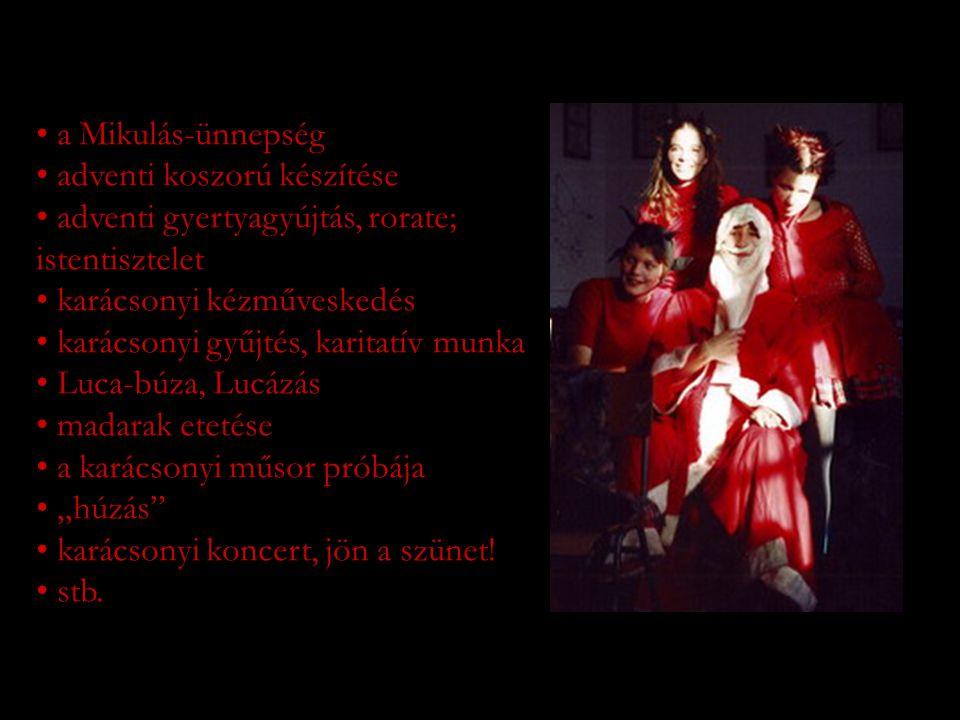 """• a Mikulás-ünnepség • adventi koszorú készítése • adventi gyertyagyújtás, rorate; istentisztelet • karácsonyi kézműveskedés • karácsonyi gyűjtés, karitatív munka • Luca-búza, Lucázás • madarak etetése • a karácsonyi műsor próbája • """"húzás • karácsonyi koncert, jön a szünet."""