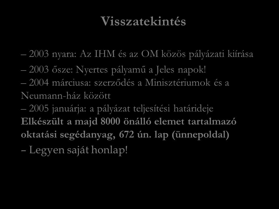 Visszatekintés – 2003 nyara: Az IHM és az OM közös pályázati kiírása – 2003 ősze: Nyertes pályamű a Jeles napok.