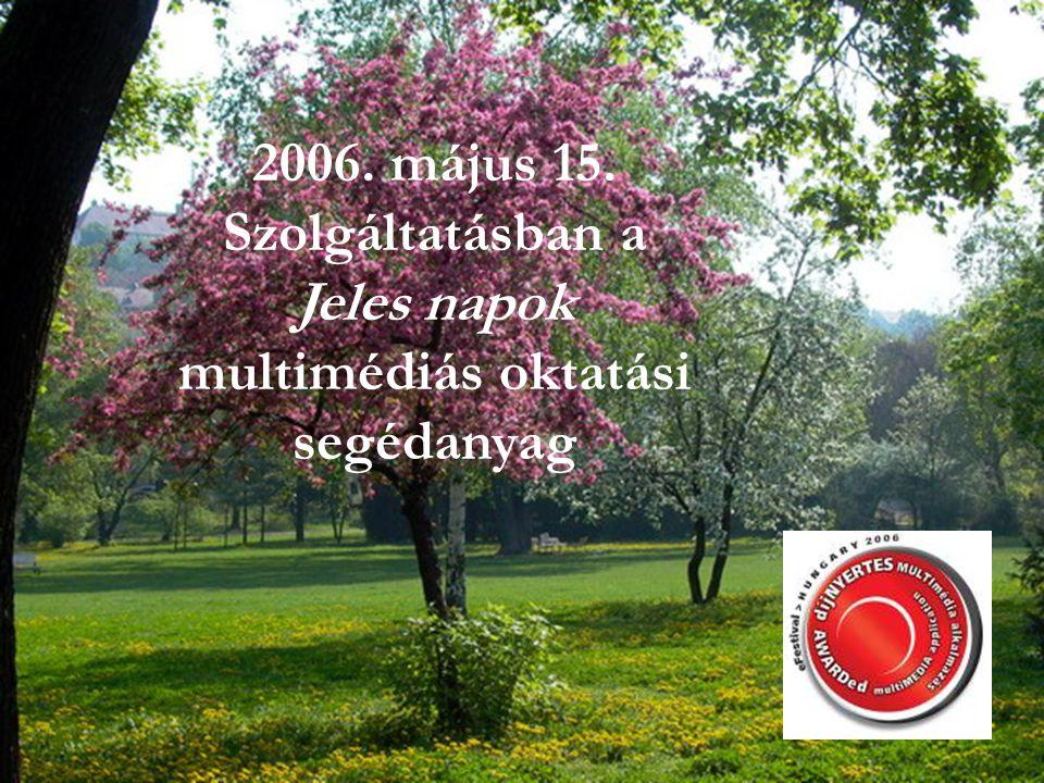 2006. május 15. Szolgáltatásban a Jeles napok multimédiás oktatási segédanyag