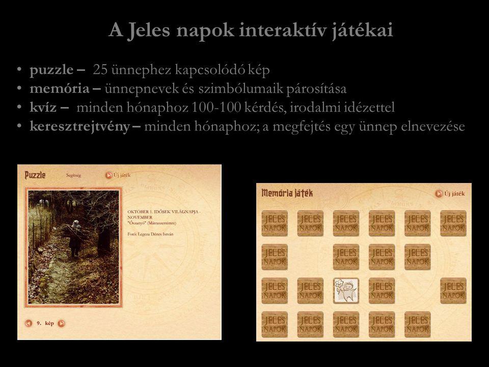 • puzzle – 25 ünnephez kapcsolódó kép • memória – ünnepnevek és szimbólumaik párosítása • kvíz – minden hónaphoz 100-100 kérdés, irodalmi idézettel • keresztrejtvény – minden hónaphoz; a megfejtés egy ünnep elnevezése A Jeles napok interaktív játékai