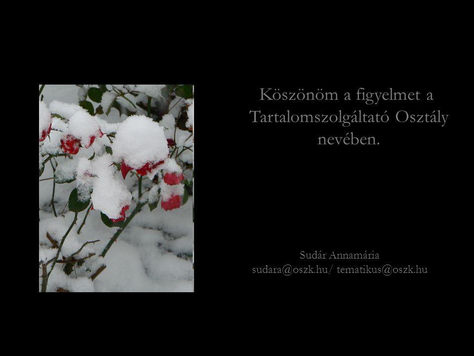 Köszönöm a figyelmet a Tartalomszolgáltató Osztály nevében. Sudár Annamária sudara@oszk.hu/ tematikus@oszk.hu