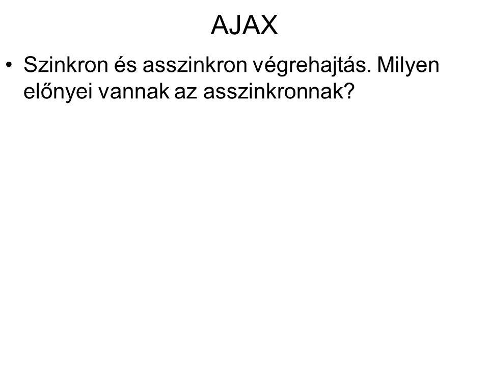 AJAX •Szinkron és asszinkron végrehajtás. Milyen előnyei vannak az asszinkronnak?