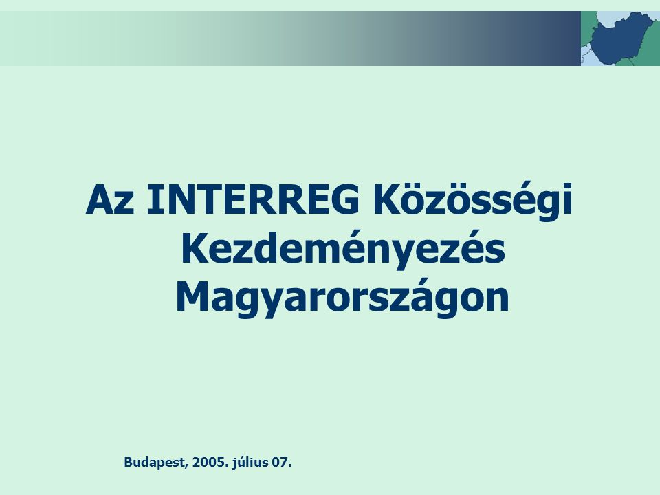 Budapest, 2005. július 07. Az INTERREG Közösségi Kezdeményezés Magyarországon